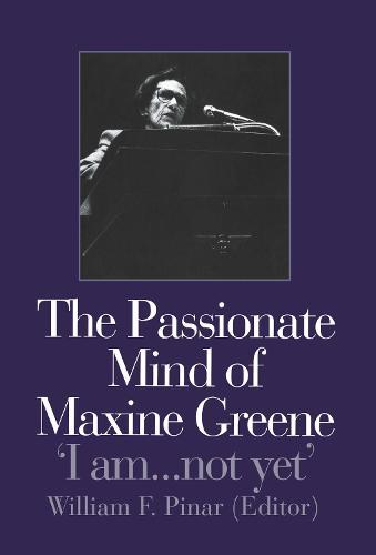The Passionate Mind of Maxine Greene: 'I am ... not yet' (Hardback)
