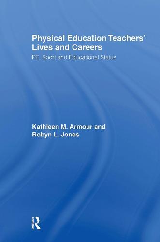 Physical Education: Teachers' Lives And Careers: PE, Sport And Educational Status (Hardback)