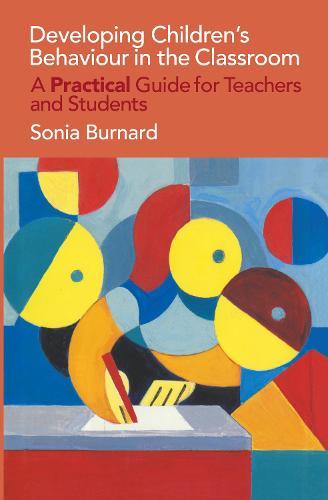 Developing Children's Behaviour in the Classroom: A Practical Guide For Teachers And Students (Hardback)
