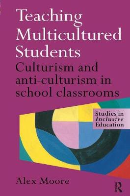 Teaching Multicultured Students: Culturalism and Anti-culturalism in the School Classroom (Hardback)