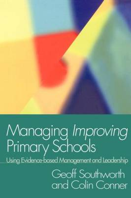 Managing Improving Primary Schools: Using Evidence-based Management (Paperback)