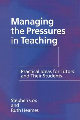 Managing the Pressures of Teaching: Practical Ideas for Tutors and Their Students (Paperback)