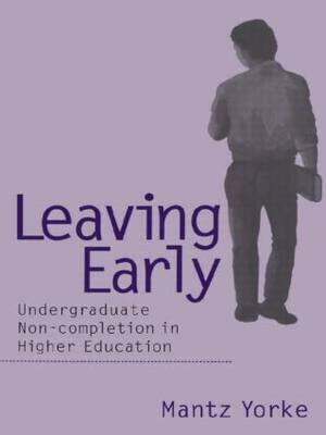 Leaving Early: Undergraduate Non-completion in Higher Education (Hardback)