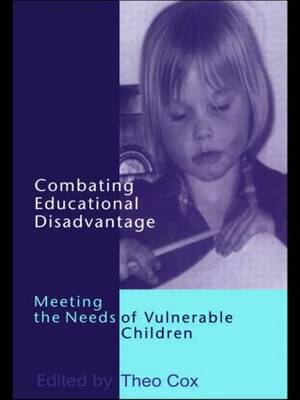Combating Educational Disadvantage: Meeting the Needs of Vulnerable Children (Hardback)