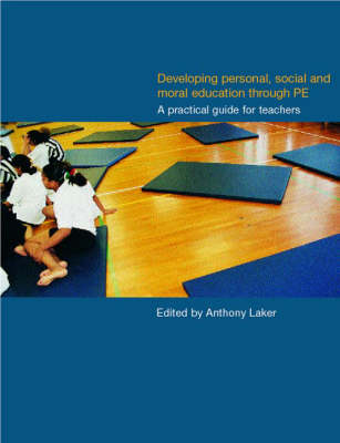 Developing Personal, Social and Moral Education through Physical Education: A Practical Guide for Teachers (Paperback)