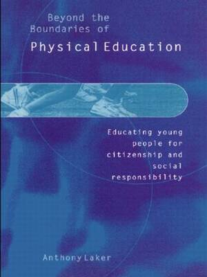 Beyond the Boundaries of Physical Education: Educating Young People for Citizenship and Social Responsibility (Hardback)