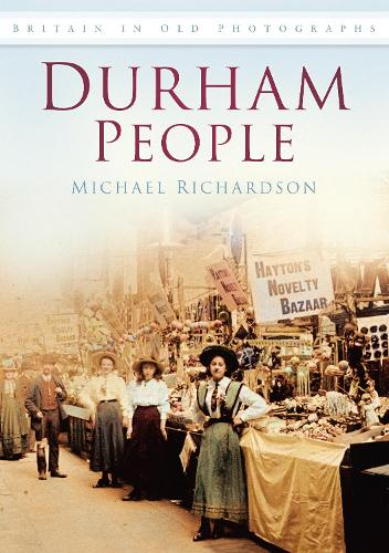 Durham People: Britain in Old Photographs (Paperback)