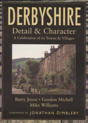 Derbyshire: Detail and Character - A Celebration of Its Towns and Villages - Regional Series (Paperback)