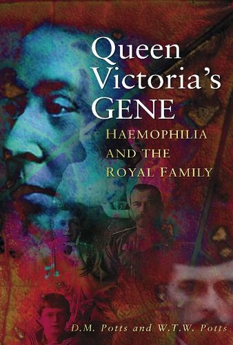 Queen Victoria's Gene: Haemophilia and the Royal Family (Paperback)