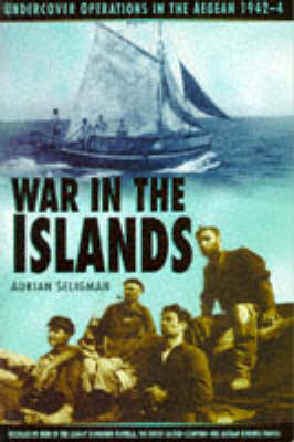 War in the Islands: Undercover Operations in the Aegean, 1942-44 (Paperback)