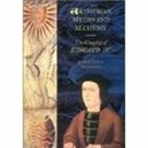 Arthurian Myths and Alchemy: The Kingship of Edward IV (Paperback)