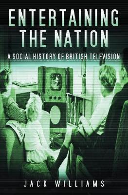 Entertaining the Nation: A Social History of British Television (Hardback)