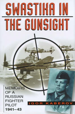 Swastika in the Gunsight: Memoirs of a Russian Fighter Pilot, 1941-45 (Hardback)