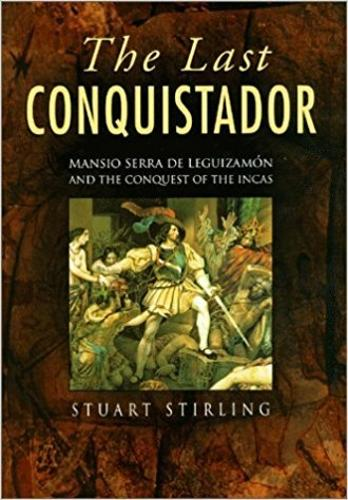 The Last Conquistador: Mansio Serra De Lequizamon and the Conquest of the Incas (Paperback)