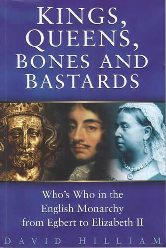 Kings, Queens, Bones and Bastards: Who's Who in the English Monarchy From Egbert to Elizabeth II (Paperback)