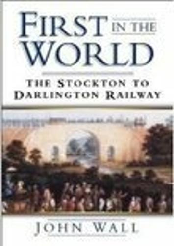 First in the World: The Stockton to Darlington Railway (Hardback)