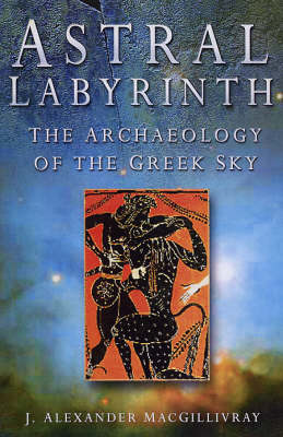 Astral Labyrinth: Archaeology of the Greek Sky (Hardback)