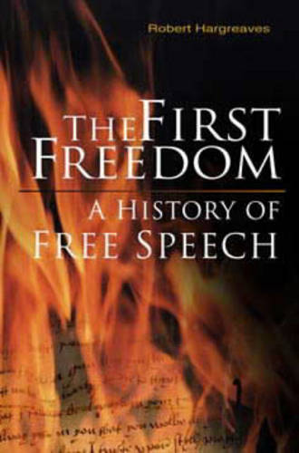 The First Freedom: A History of Free Speech (Hardback)