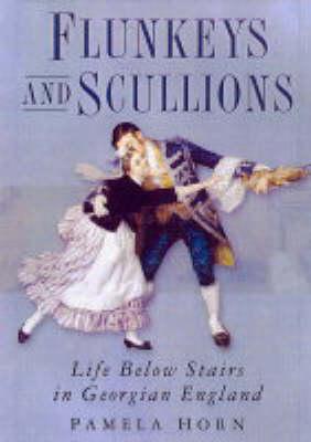 Flunkeys and Scullions: Life Below Stairs in Georgian England (Hardback)