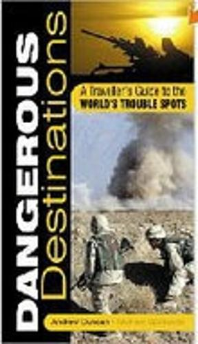 Dangerous Destinations: The Essential Guide to the World's Trouble Spots (Paperback)