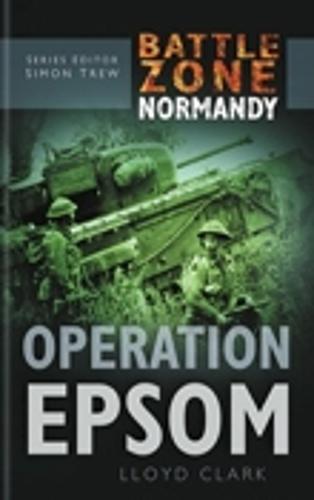 Battle Zone Normandy: Operation Epsom (Hardback)