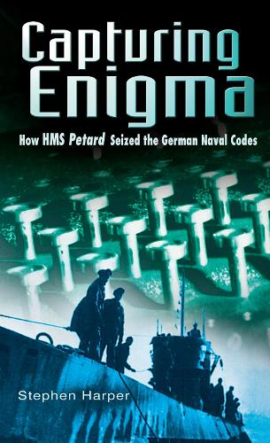 Capturing Enigma: How HMS Petard Seized the German Naval Codes (Paperback)