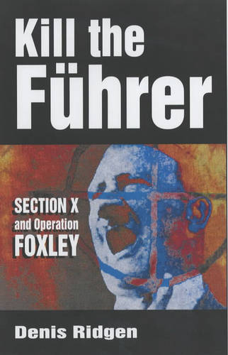 Kill the Fuhrer: Section X and Operation Foxley (Paperback)