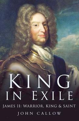 King in Exile: James II, Warrior King & Saint (Hardback)