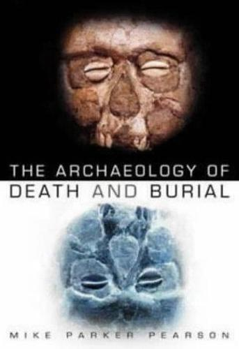 The Archaeology of Death and Burial (Paperback)