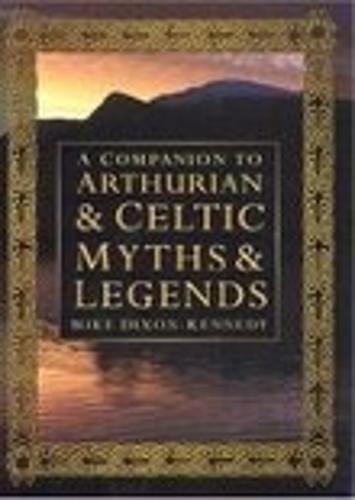 A Companion to Arthurian and Celtic Myths and Legend (Hardback)