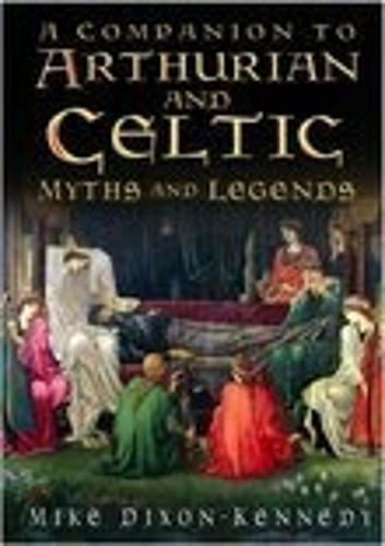 A Companion to Arthurian and Celtic Myths and Legends (Paperback)