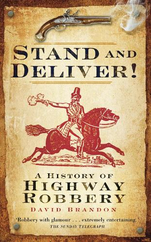 Stand and Deliver!: A History of Highway Robbery (Paperback)