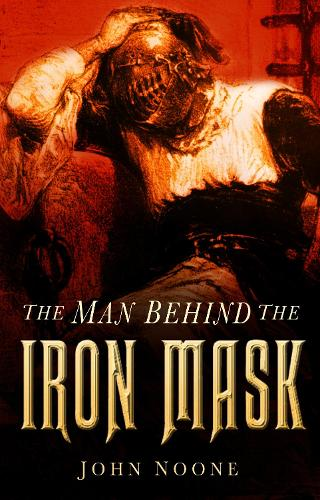 The Man Behind the Iron Mask (Paperback)
