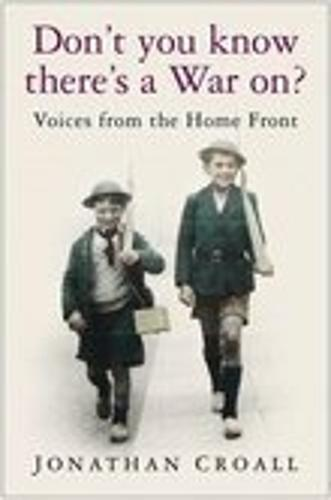Don't You Know There's a War On?: Voices from the Home Front (Hardback)