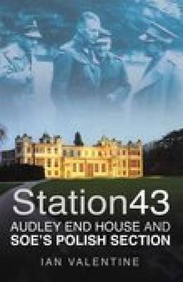 Station 43: Audley End House and SOE's Polish Section (Paperback)