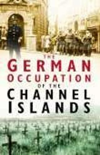 The German Occupation of the Channel Islands (Paperback)
