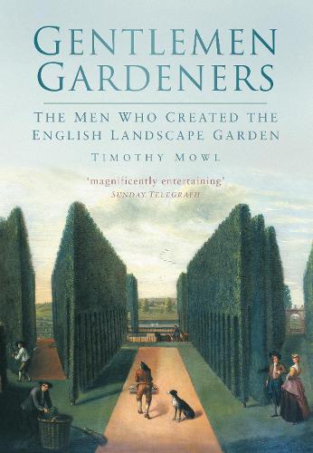 Gentlemen Gardeners: The Men Who Recreated the English Landscape Garden (Paperback)