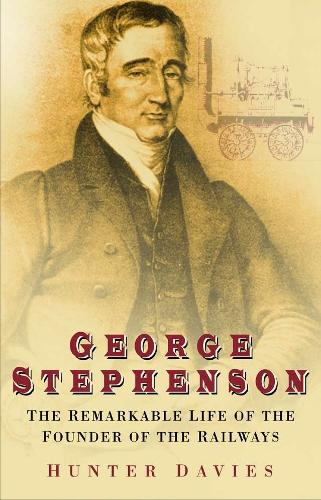 George Stephenson: The Remarkable Life of the Founder of the Railways (Paperback)