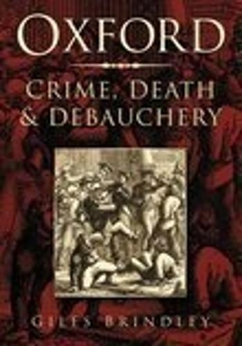 Oxford: Crime, Death and Debauchery (Paperback)