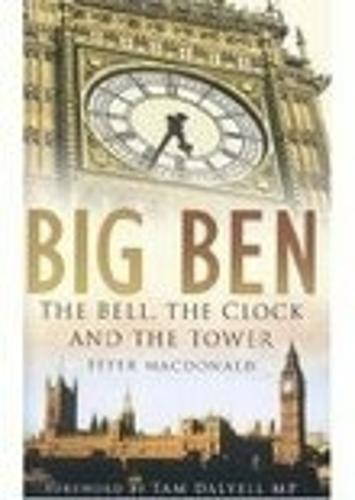 Big Ben: The Bell, the Clock and the Tower (Hardback)