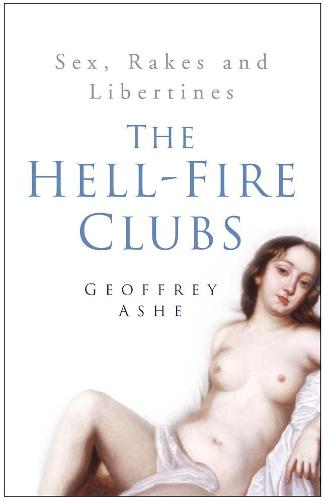 The Hell-Fire Clubs: Sex, Rakes and Libertines (Paperback)