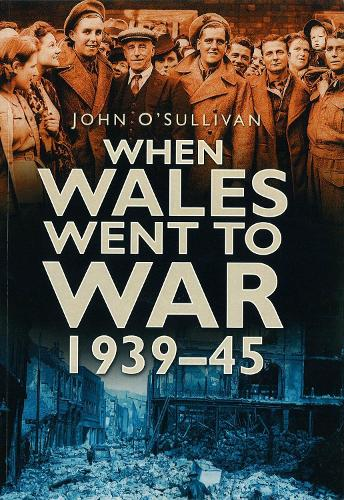 When Wales Went to War 1939-45 (Paperback)