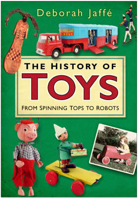 The History of Toys: From Spinning Tops to Robots (Hardback)