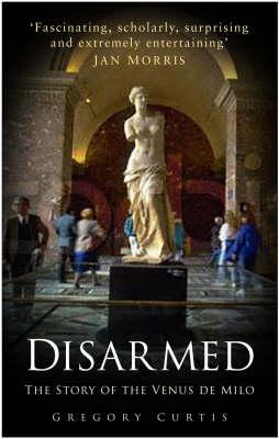Disarmed: The Story of the Venus De Milo (Paperback)