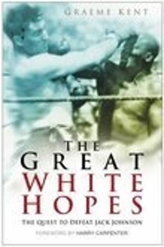 The Great White Hopes: The Quest to Defeat Jack Johnson (Paperback)