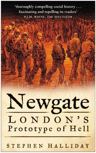 Newgate: London's Prototype of Hell (Paperback)
