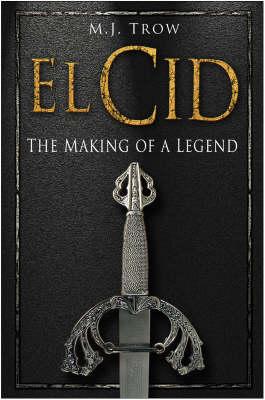 El Cid: The Making of a Legend (Hardback)