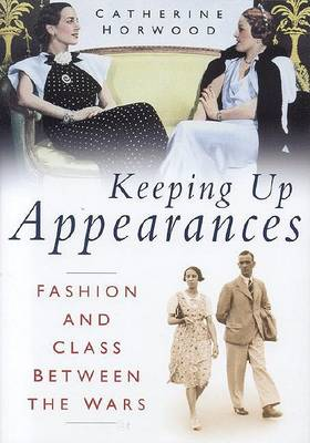 Keeping Up Appearances: Fashion and Class Between the Wars (Hardback)