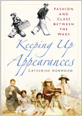 Keeping Up Appearances: Fashion and Class Between the Wars (Paperback)