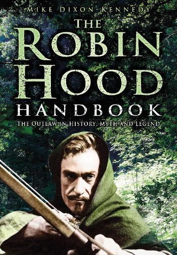 The Robin Hood Handbook: The Outlaw in History, Myth and Legend (Paperback)